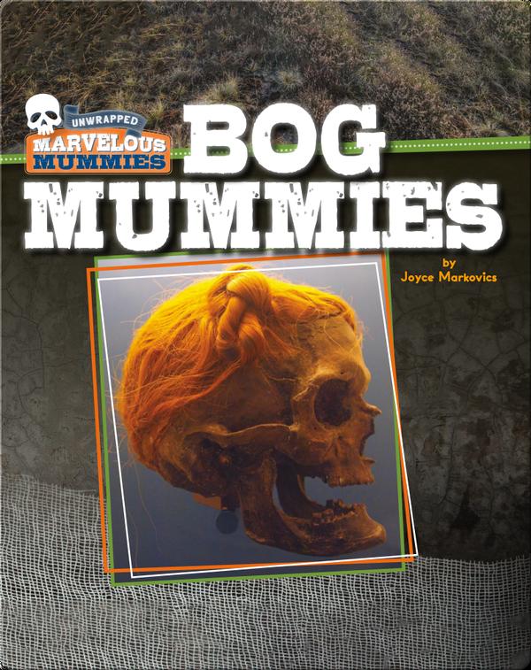 Marvelous Mummies: Bog Mummies