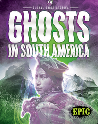 Global Ghost Stories: Ghosts in South America