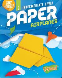 Take Flight!: Intermediate Level Paper Airplanes