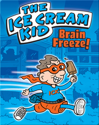 The Ice Cream Kid: Brain Freeze!
