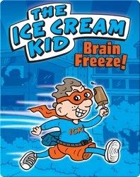 The Ice Cream Kid: Brain Freeze!
