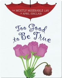 The Mostly Miserable Life of April Sinclair: Too Good to Be True
