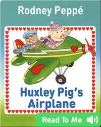 Huxley Pig's Airplane