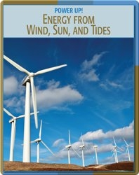 Power Up!: Energy From Wind, Sun, and Tides