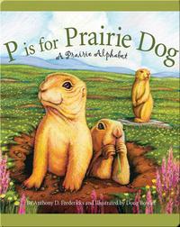P is for Prairie Dog: A Prairie Alphabet