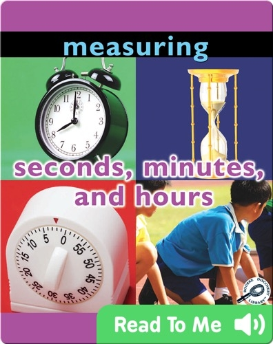 Measuring: Seconds, Minutes, and Hours