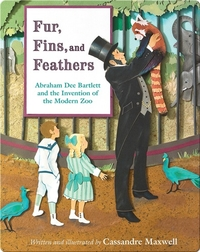 Fur, Fins, and Feathers: The Invention of the Modern Zoo