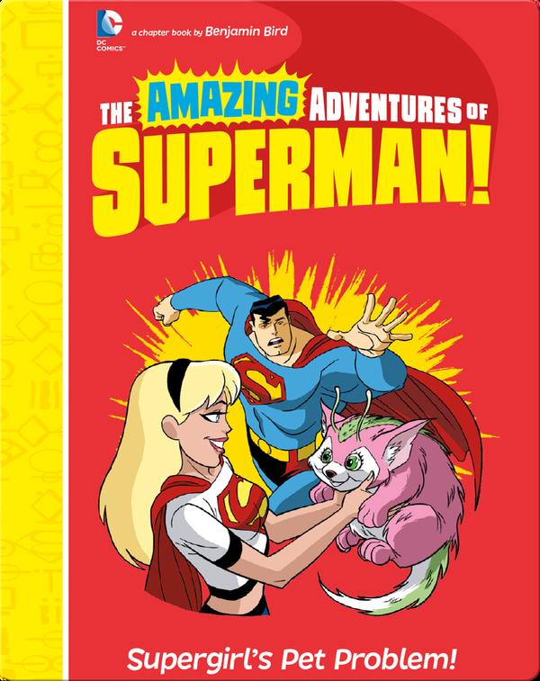 The Amazing Adventures of Superman!: Supergirl's Pet Problem!