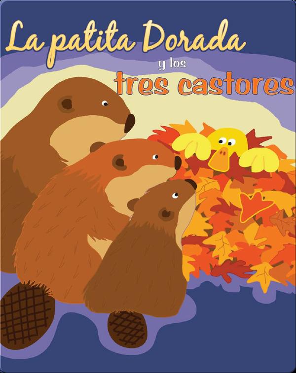 La Patita Dorada Y Los Tres Castores (Goldie Duck and The Three Beavers)