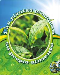 Las Plantas Producen Su Propio Alimento (Plants Make Their Own Food)