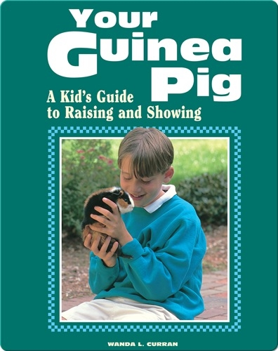 Your Guinea Pig: A Kid's Guide to Raising and Showing