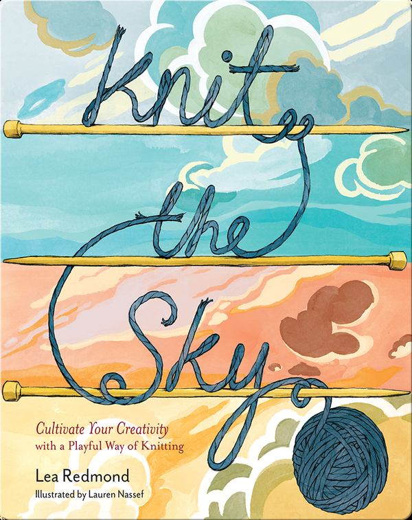 Knit the Sky: Cultivate Your Creativity with a Playful Way of Knitting