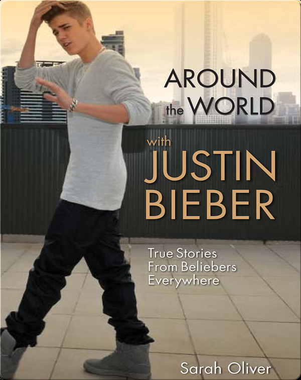 Around the World with Justin Bieber: True Stories From Beliebers Everywhere