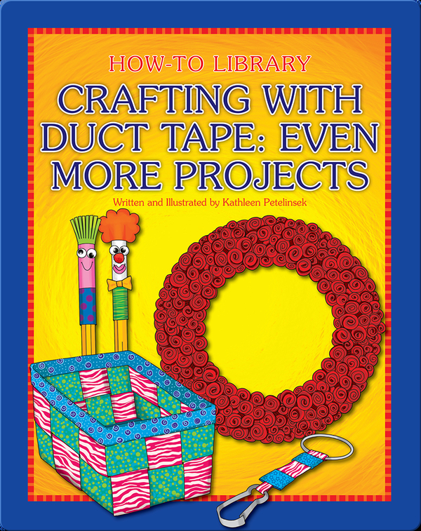 Crafting with Duct Tape: Even More Projects