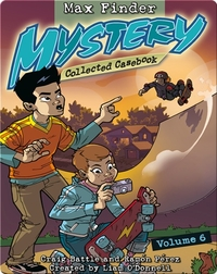 Max Finder Mystery: Collected Casebook #6