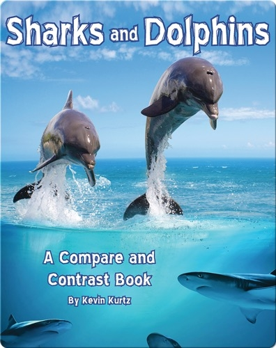 Sharks and Dolphins: A Compare and Contrast Book