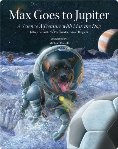 Max Goes to Jupiter: A Science Adventure with Max the Dog