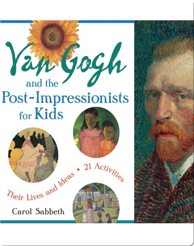Van Gogh and the Post-Impressionists for Kids: Their Lives and Ideas, 21 Activities