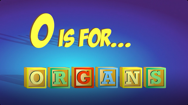 O is for Organs
