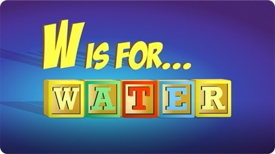 W is for Water