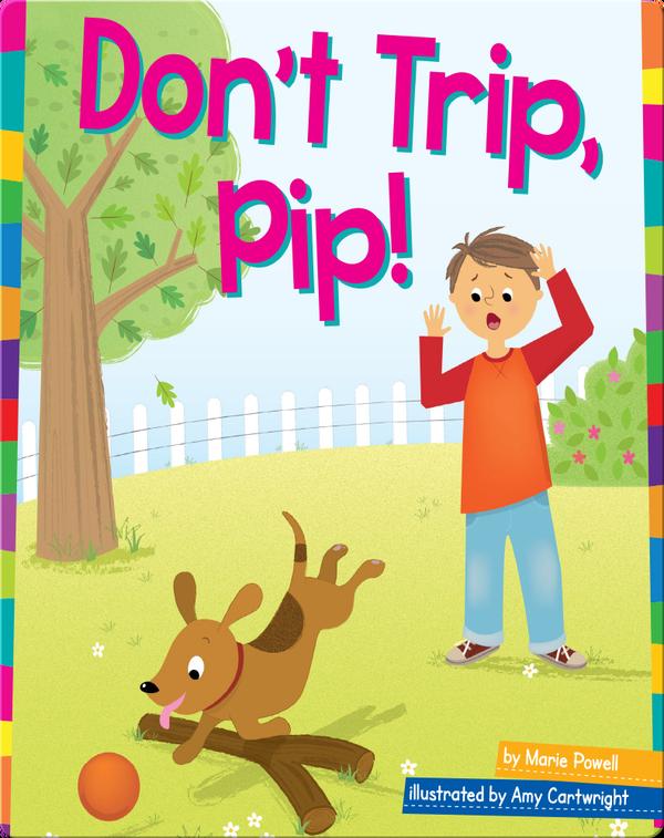 Don't Trip, Pip!