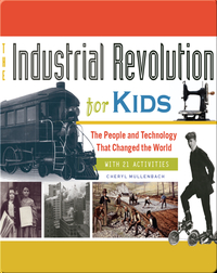 Industrial Revolution for Kids: The People and Technology That Changed the World, with 21 Activities
