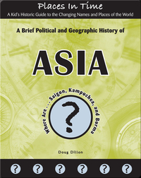 A Brief Political and Geographic History of Asia (Where Are Saigon, Kampuchea, and Burma?)