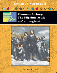The Plymouth Colony: The Pilgrims Settle in Massachusetts