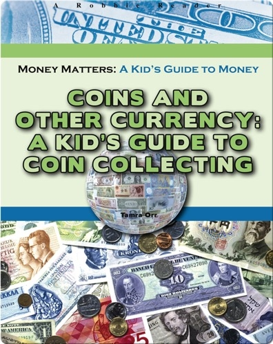 Coins and Other Currency: A Kid's Guide to Coin Collecting