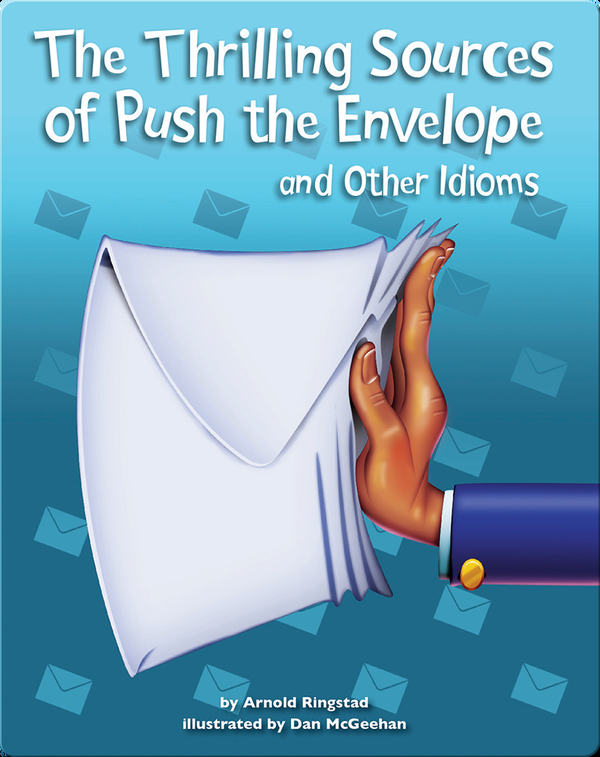 The Thrilling Sources of Push the Envelope and Other Idioms