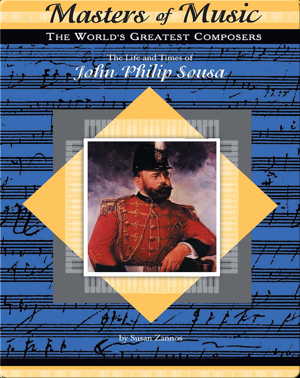 The Life and Times of John Philip Sousa