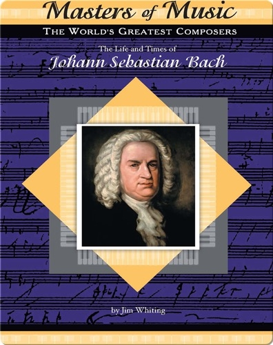 The Life and Times of Johann Sebastian Bach