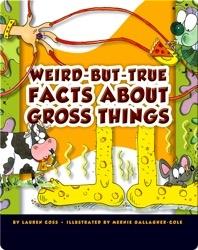 Weird-But-True Facts About Gross Things