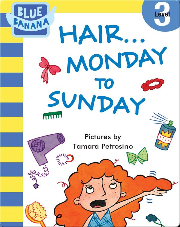 Hair... Monday to Sunday