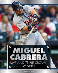 Miguel Cabrera: MVP and Triple Crown Winner