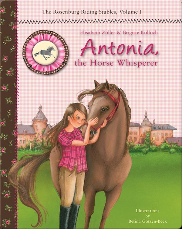 Antonia, the Horse Whisperer: The Rosenburg Riding Stables, Volume 1