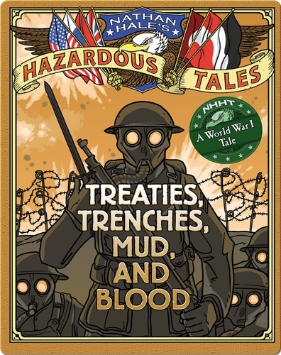 Treaties, Trenches, Mud, and Blood (Nathan Hale's Hazardous Tales #4)