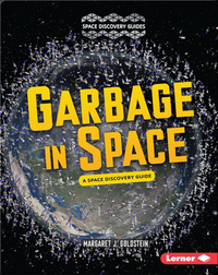 Garbage in Space: A Space Discovery Guide