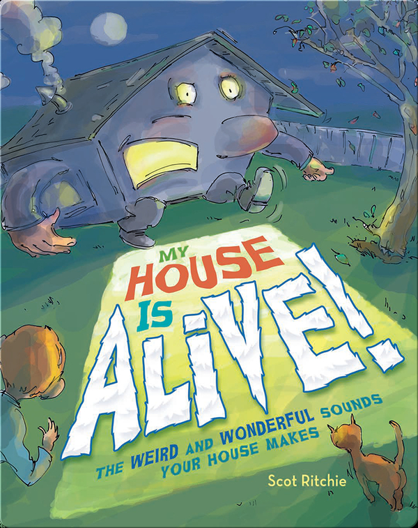 My House Is Alive!: The Weird and Wonderful Sounds Your House Makes
