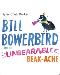 Bill Bowerbird and the Unbearable Beak-Ache