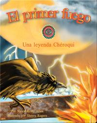 El primer fuego: Una leyenda Chéroqui