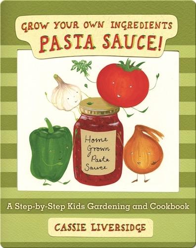 Pasta Sauce!: Grow Your Own Ingredients