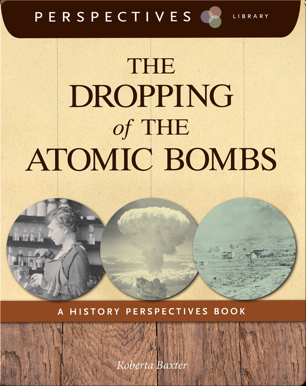 The Dropping of the Atomic Bombs: A History Perspectives Book