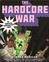 The Hardcore War: An Unofficial League of Griefers Adventure, #6