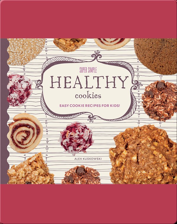 Super Simple Healthy Cookies: Easy Cookie Recipes for Kids!