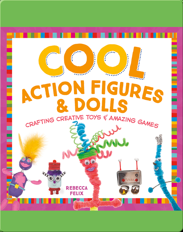 Cool Action Figures & Dolls: Crafting Creative Toys & Amazing Games