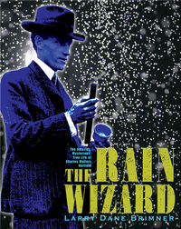 The Rain Wizard: The Amazing, Mysterious, True Life of Charles Mallory Hatfield