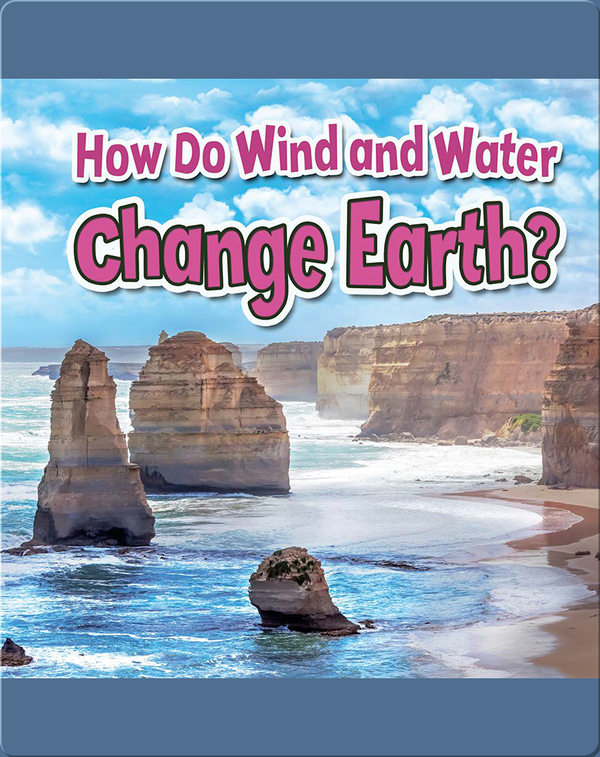 How Do Wind and Water Change Earth?
