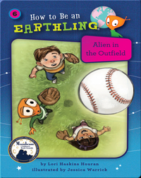 How to Be an Earthling: Alien in the Outfield