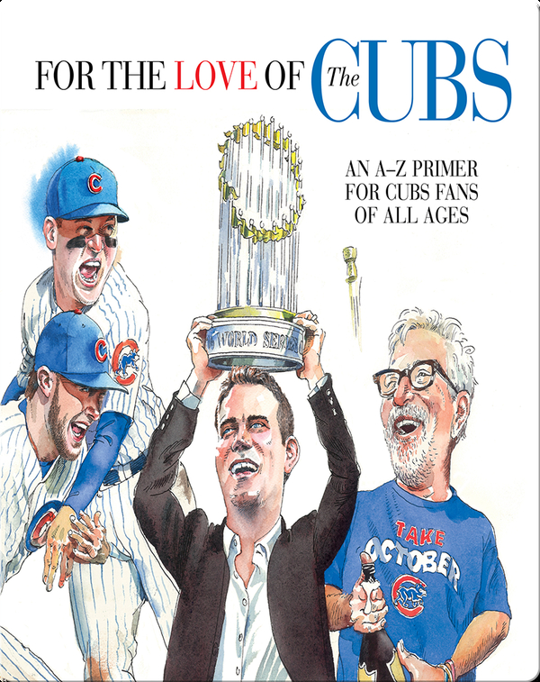 For the Love of the Cubs: An A–Z Primer for Cubs Fans of All Ages